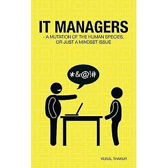 It Managers  A Mutation of the Human Species or Just a Mindset Issue by Thakur & Kunal