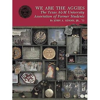 We Are the Aggies The Texas A  M University Association of Former Students by Adams & John A. & Jr.