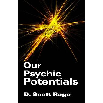 Our Psychic Potentials by Rogo & D. & Scott
