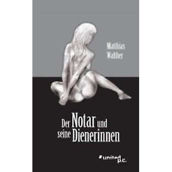 Der Notar Und Seine Dienerinnen by Matthias Walther