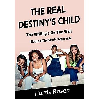 The Real Destinys Child The Writings On The Wall by Rosen & Harris