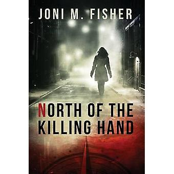 North of the Killing Hand by Fisher & Joni M