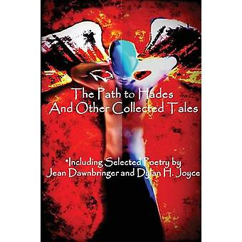 Dawnbringer The Path to Hades and Other Collected Tales Inc. Selected Poetry by Jean Dawnbringer and Dylan H. Joyce by Dawnbringer & Jean