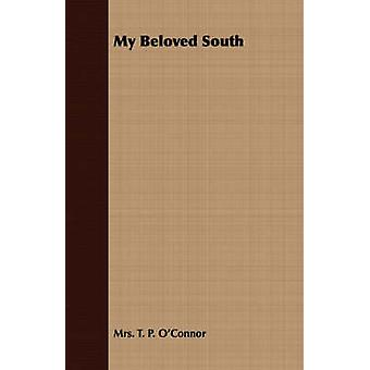 My Beloved South by OConnor & Mrs. T. P.