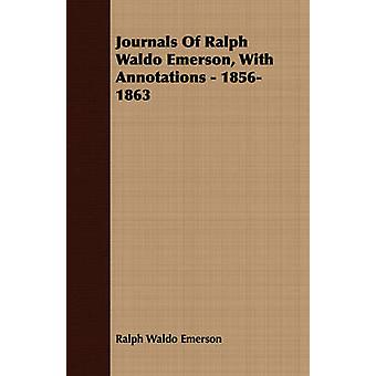 Journals Of Ralph Waldo Emerson With Annotations  18561863 by Emerson & Ralph Waldo