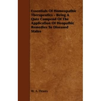 Essentials of Homeopathic Therapeutics  Being a Quiz Compend of the Application of Heopathic Remedies to Diseased States by Dewey & W. A.