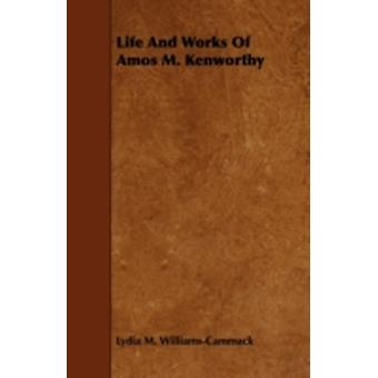 Life And Works Of Amos M. Kenworthy by WilliamsCammack & Lydia M.