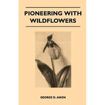 Pioneering With Wildflowers by Aiken & George D.