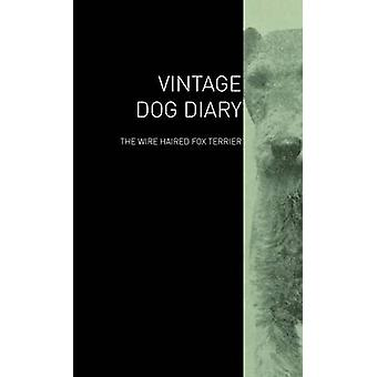 The Vintage Dog Diary  The Wire Haired Fox Terrier by Various