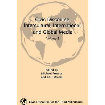 Civic Discourse Intercultural International and Global Media Volume 2 by Prosser & Michael