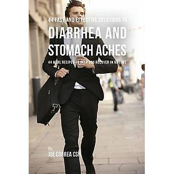 44 Fast and Effective Solutions to Diarrhea and Stomach Aches 44 Meal Recipes to Help You Recover in No Time by Correa & Joe