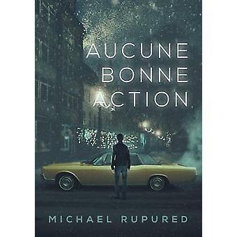 Aucune bonne action by Rupured & Michael
