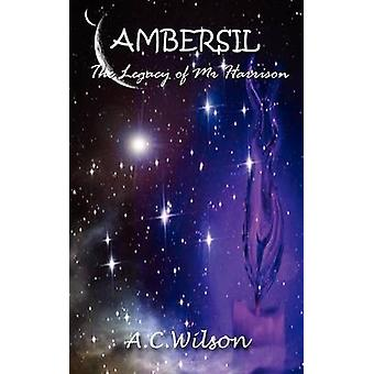 Ambersil  The Legacy of Mr Harrison by Wilson & A C