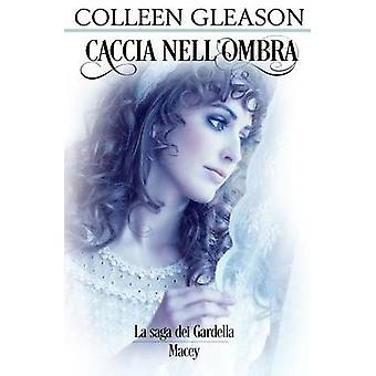 Caccia nellOmbra Macey n. 2 by Gleason & Colleen