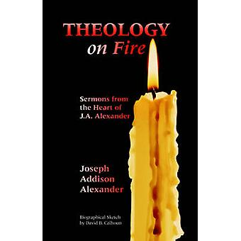 Theology on Fire by Alexander & Joseph & Addison