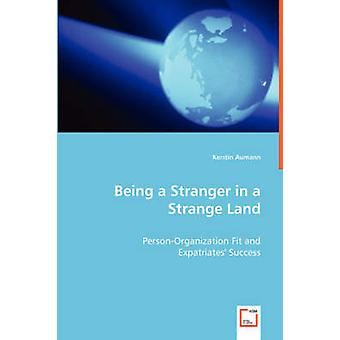 Being a Stranger in a Strange Land  PersonOrganization Fit and by Aumann & Kerstin
