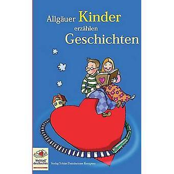 Allguer Kinder erzhlen Geschichten by Verlag Tobias Dannheimer Kempten