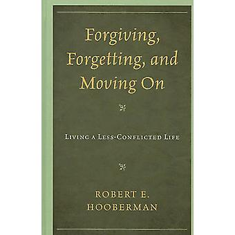 Forgiving Forgetting and Moving On by Robert E. Hooberman