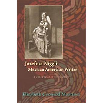 Josefina Niggli Mexican American Writer A Critical Biography by Martinez & Elizabeth Coonrod