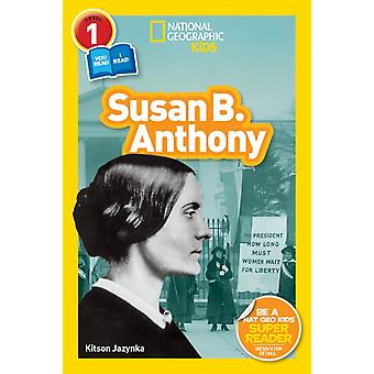 Susan B. Anthony L1CoReader  National Geographic Readers by National Geographic Kids Magazine & Kitson Jazynka & Edited by Shelby Lees