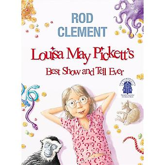 Louisa May Pickett's Best Show and Tell Ever by Rod Clement - 9780207