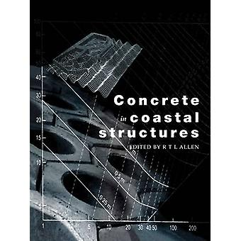 Concrete in Coastal Structures by Richard T. L. Allen - 9780727736376