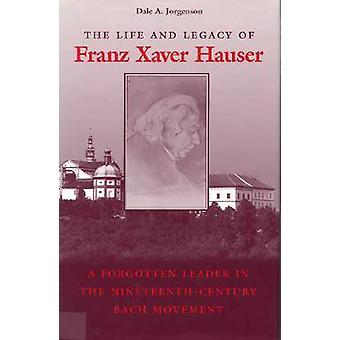 The Life and Legacy of Franz Xaver Hauser - A Forgotten Leader in the