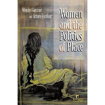 Women and the Politics of Place by Wendy Harcourt - Arturo Escobar -
