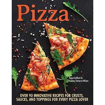 Pizza - Over 90 innovative recipes for crusts - sauces and toppings fo