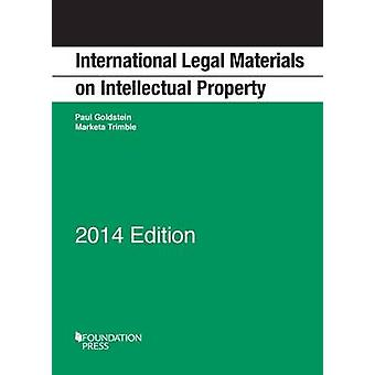 International Legal Materials on Intellectual Property - 2014 by Paul