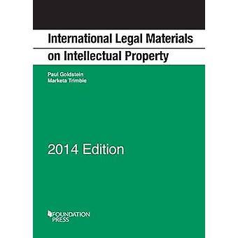 International Legal Materials on Intellectual Property - 2014 par Paul
