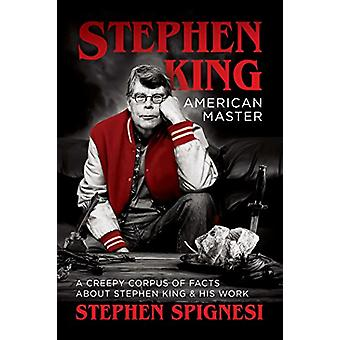 Stephen King - American Master - A Creepy Corpus of Facts About Stephe
