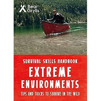Bear Grylls Survival Skills Extreme Environments by Bear Grylls - 978