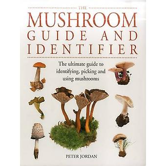 The Mushroom Guide and Identifier - The Ultimate Guide to Identifying