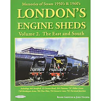 London's Engine Sheds Vol 2  -   The East And South - Including 30a Str