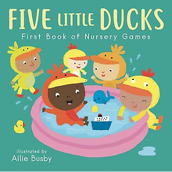 Five Little Ducks First Book of Nursery Games par Illustrated par Ailie Busby