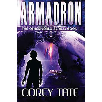 Armadron - The Otherworld Series - Book 1 by Corey Tate - 9781949021295