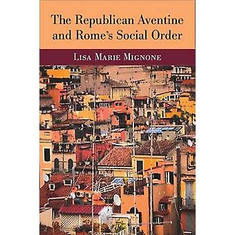 The Republican Aventine and Rome's Social Order by Lisa Marie Mignone