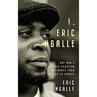 I - Eric Ngalle - One Man's Journey Crossing Continents from Africa to