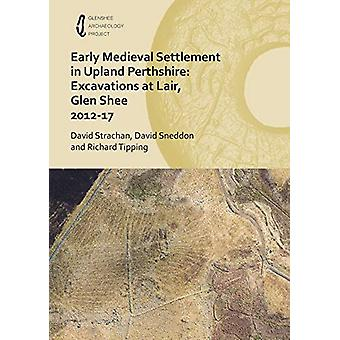 Early Medieval Settlement in Upland Perthshire - Excavations at Lair -