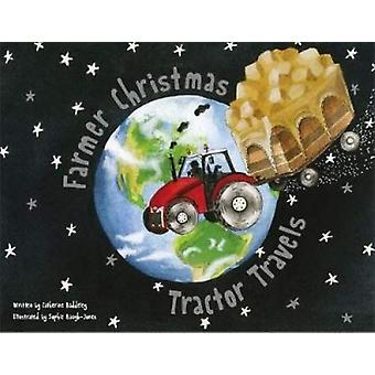 Farmer Christmas - Tractor travels by Catherine Baddeley - 97819996484