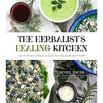 The Herbalist'S Healing Kitchen - Use the Power of Food to Cook Your W