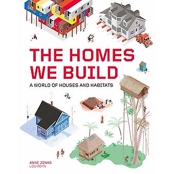 The Homes We Build  A World of Houses and Habitats by Anne Jonas