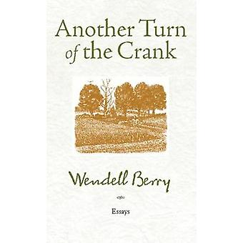 Another Turn of the Crank  Essays by Wendell Berry