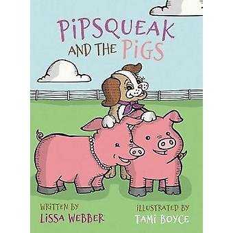 Pipsqueak and the Pigs by Lissa Webber - 9780578600123 Book