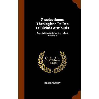 Praelectiones Theologicae de Deo Et Divinis Attributis - Quas in Schol