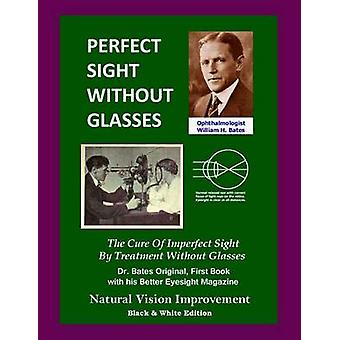 Perfect Sight Without Glasses - The Cure Of Imperfect Sight By Treatme