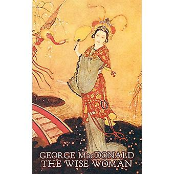 The Wise Woman by George Macdonald - Fiction - Classics - Action &amp