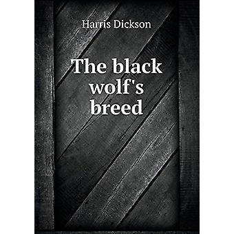 The Black Wolf's Breed by Harris Dickson - 9785519278492 Book
