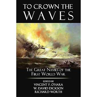 To Crown the Waves by Edited by Vincent O Hara & Edited by David W Dickson & Edited by Richard Worth